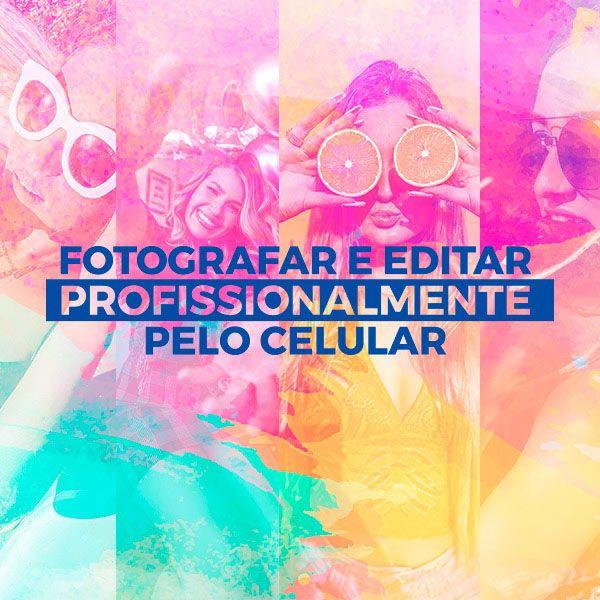 Como Fotografar e Editar Profissionalmente pelo Celular
