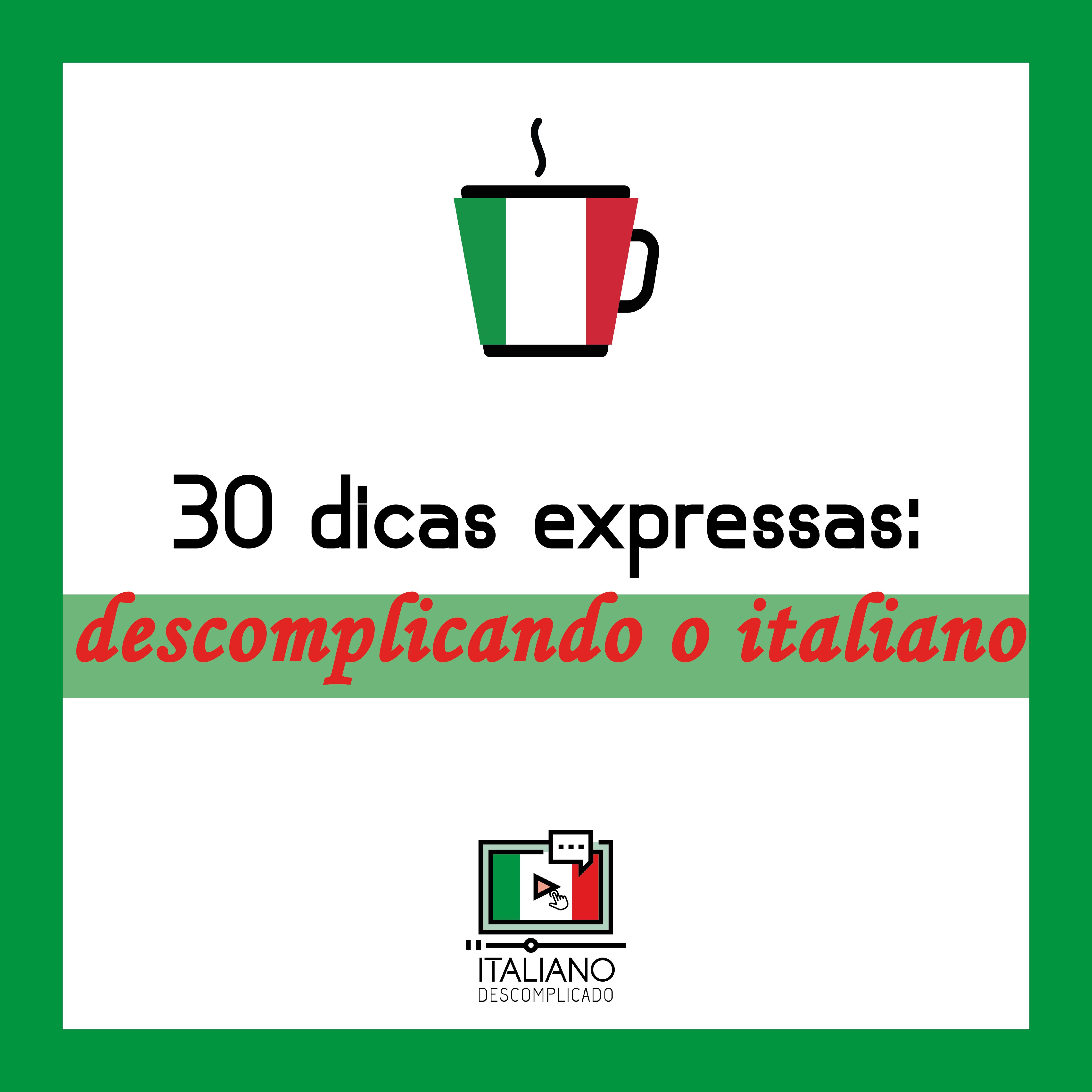 30 dicas expressas: descomplicando o italiano