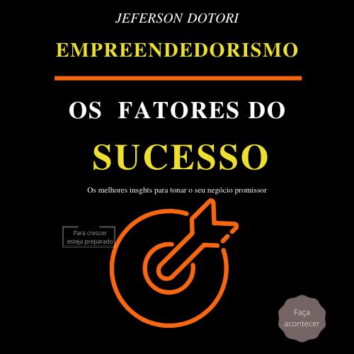 Empreendedorismo: Os fatores do sucesso