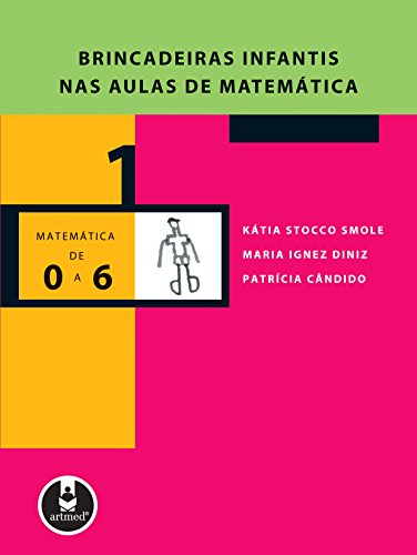 Brincadeiras Infantis nas Aulas de Matemática (Coleção Matemática de 0 a 6 Livro 1)