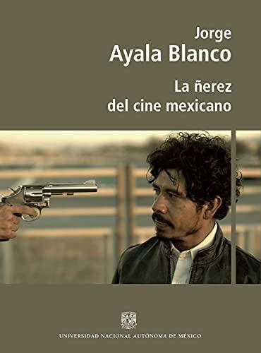 La ñerez del cine mexicano (Spanish Edition)