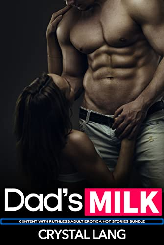 Dad's Milk - Content With Ruthless Adult Erotica Hot Stories Bundle: Dark Daddy Dom, Hot Brat, Alpha, Menage, Ganged, Shared, MFM, MMMF, Office, Pregnancy, Fantasy, Romance (English Edition)