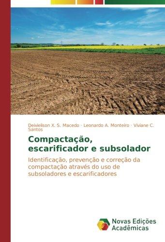 Compactação, escarificador e subsolador: Identificação, prevenção e correção da compactação através do uso de subsoladores e escarificadores