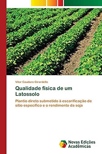 Qualidade física de um Latossolo: Plantio direto submetido à escarificação de sítio específico e o rendimento da soja