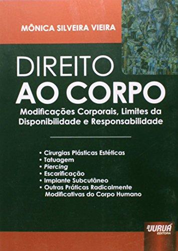 Direito ao Corpo - Modificações Corporais, Limites da Disponibilidade e Responsabilidade